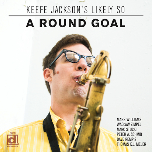 Keefe Jackson's Likely So, A Round Goal, Mars Williams, Wacław Zimpel, Marc Stucki, Dave Rempis, Peter A. Schmid, Thomas K.J. Mejer, Delmark Records