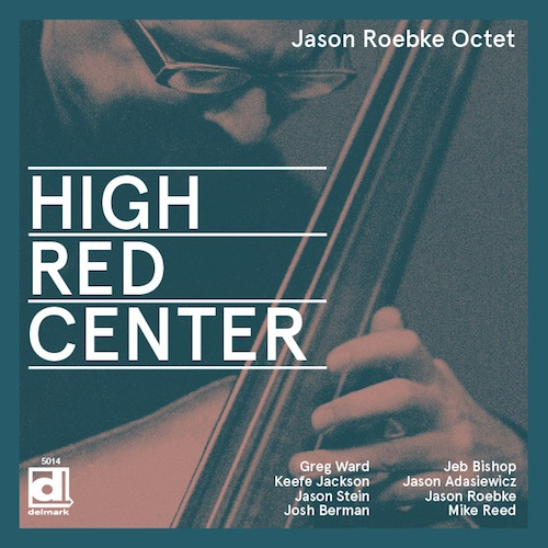 Jason Roebke Octet, High Red Center, Keefe Jackson, Greg Ward, Jason Stein, Jeb Bishop, Josh Berman, Jason Adasiewicz, Mike Reed, Delmark Records