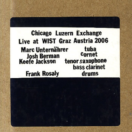 Chicago Luzern Exchange, Live at WIST, Josh Berman, Keefe Jackson, Marc Unternährer, Frank Rosaly, Molk Records
