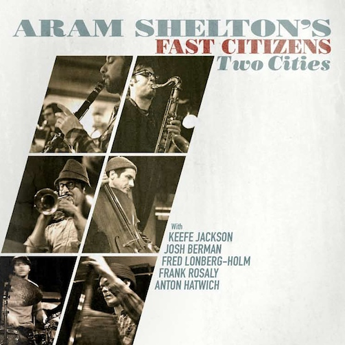 Aram Shelton's Fast Citizens, Two Cities, Josh Berman, Keefe Jackson, Fred Lonberg-Holm, Anton Hatwich, Frank Rosaly, Delmark Records