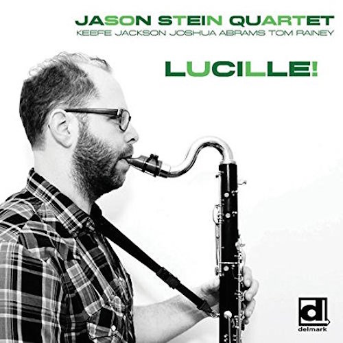 Jason Stein Quartet, Lucille!, Keefe Jackson, Joshua Abrams, Tom Rainey, Delmark Records