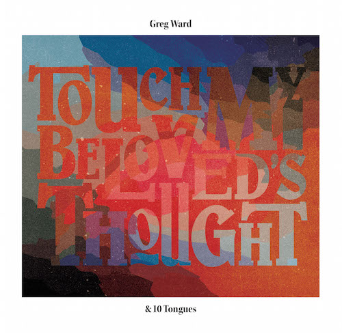 Greg Ward, 10 Tongues, Touch my beloved's thought, Greenleaf Music